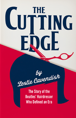 The Cutting Edge by Leslie Cavendish, the Beatles Hairdresser